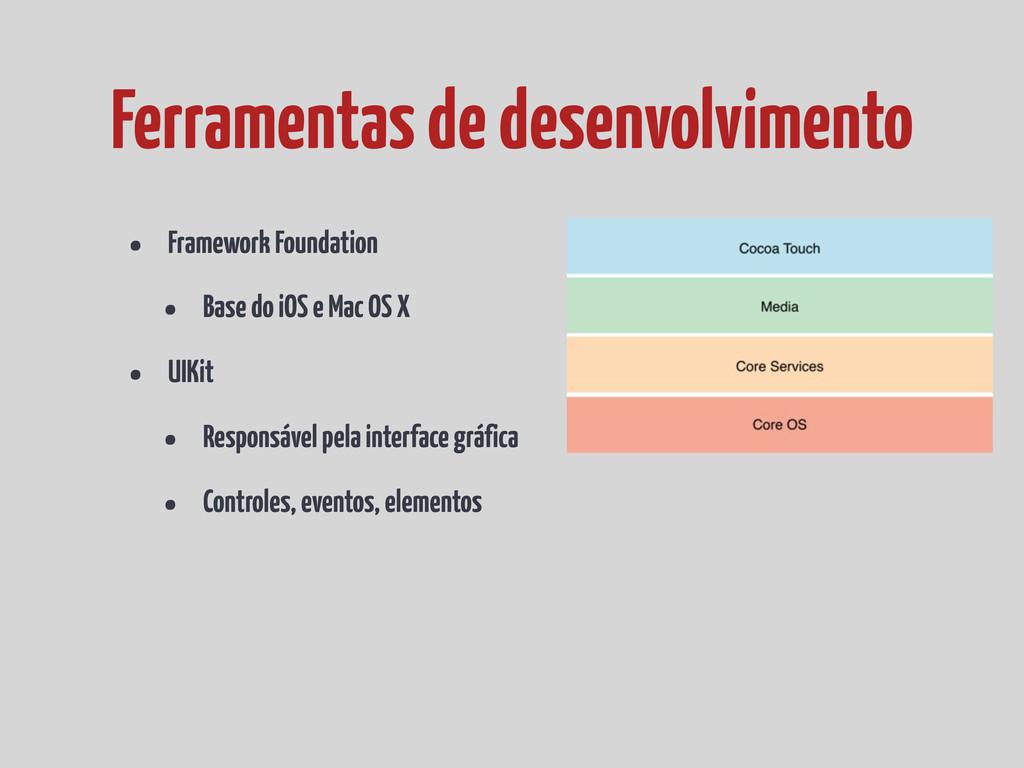 • Framework Foundation • Base do iOS e Mac OS X...