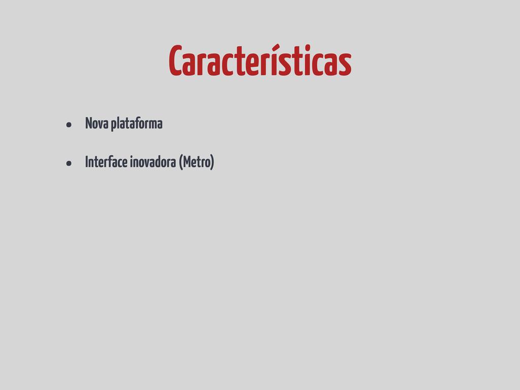 • Nova plataforma • Interface inovadora (Metro)...