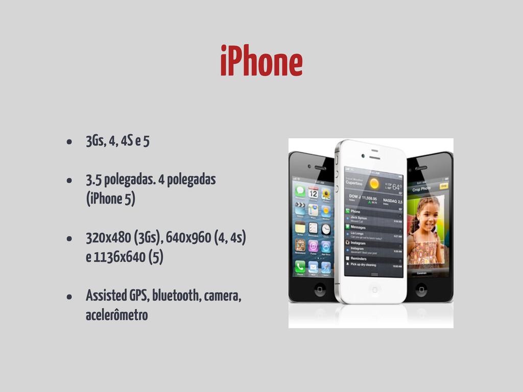 • 3Gs, 4, 4S e 5 • 3.5 polegadas. 4 polegadas (...