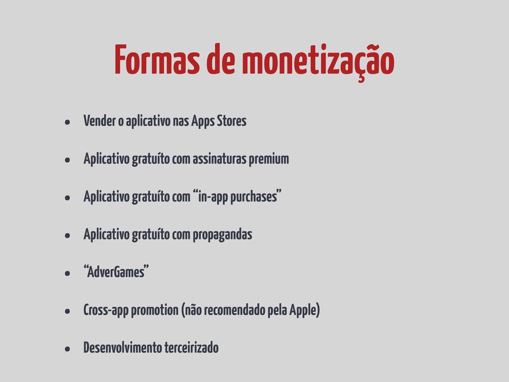 • Vender o aplicativo nas Apps Stores • Aplicat...