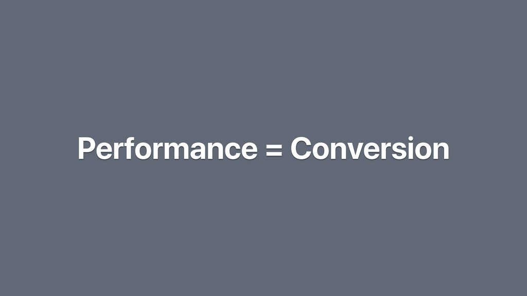 Performance = Conversion