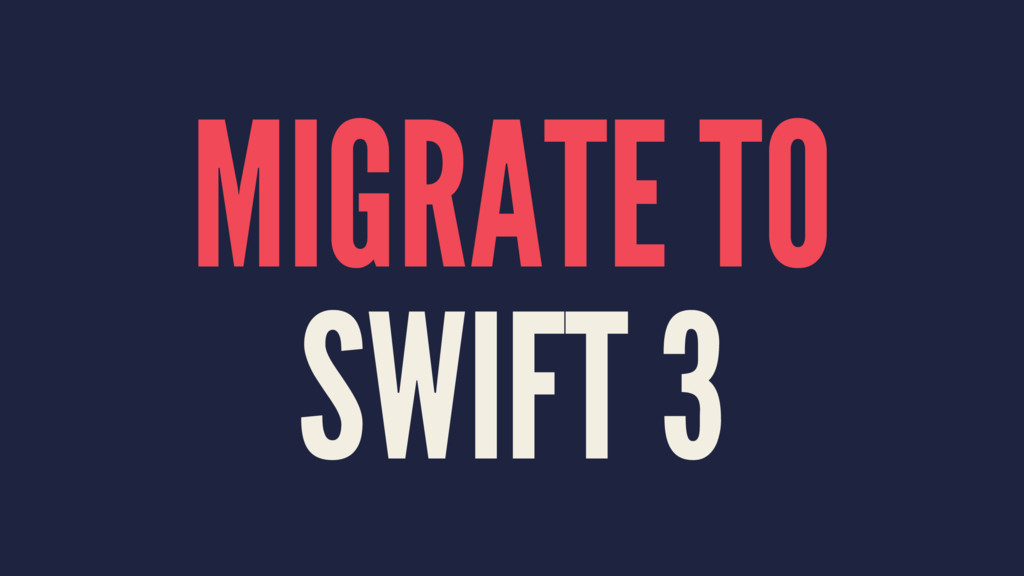 MIGRATE TO SWIFT 3