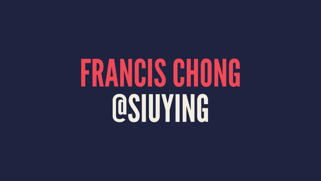FRANCIS CHONG @SIUYING