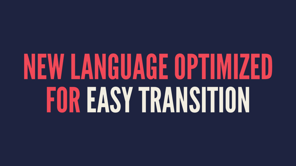 NEW LANGUAGE OPTIMIZED FOR EASY TRANSITION