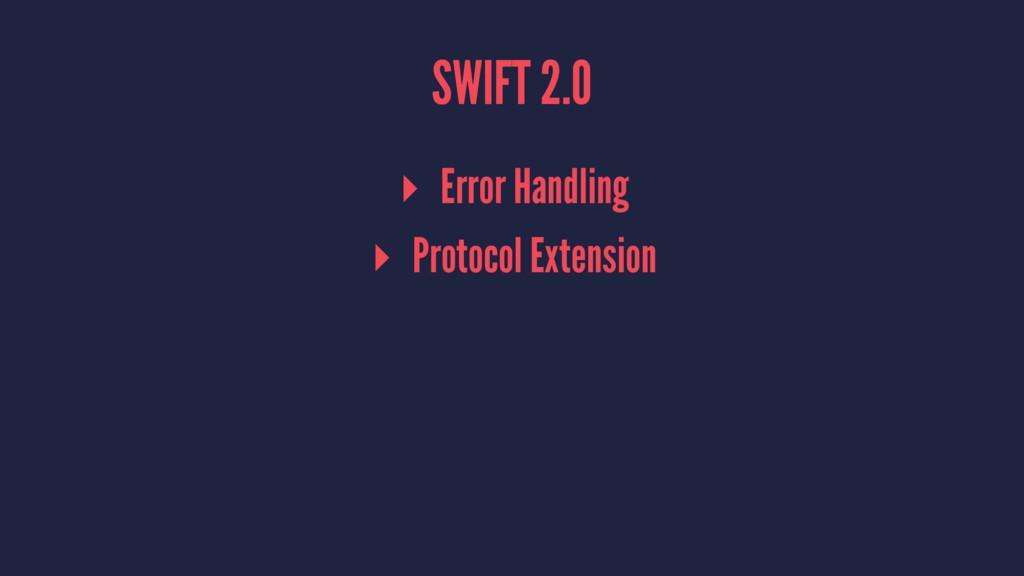 SWIFT 2.0 ▸ Error Handling ▸ Protocol Extension