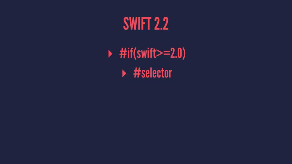 SWIFT 2.2 ▸ #if(swift>=2.0) ▸ #selector