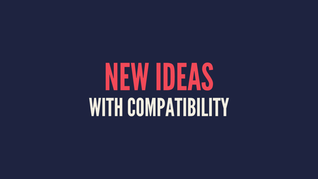 NEW IDEAS WITH COMPATIBILITY