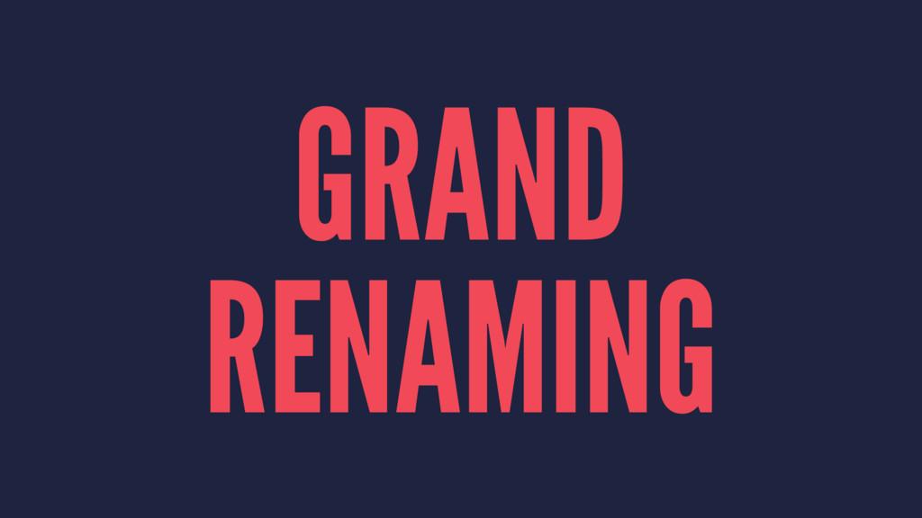 GRAND RENAMING