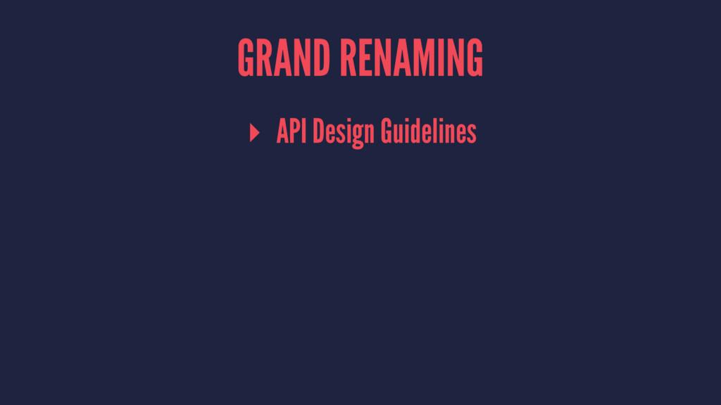 GRAND RENAMING ▸ API Design Guidelines
