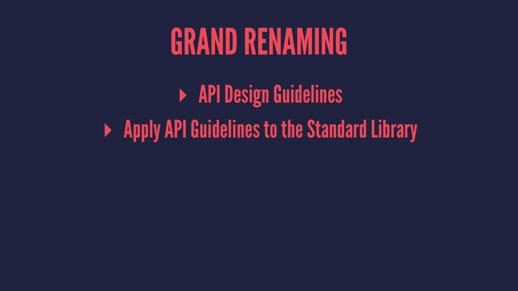 GRAND RENAMING ▸ API Design Guidelines ▸ Apply ...