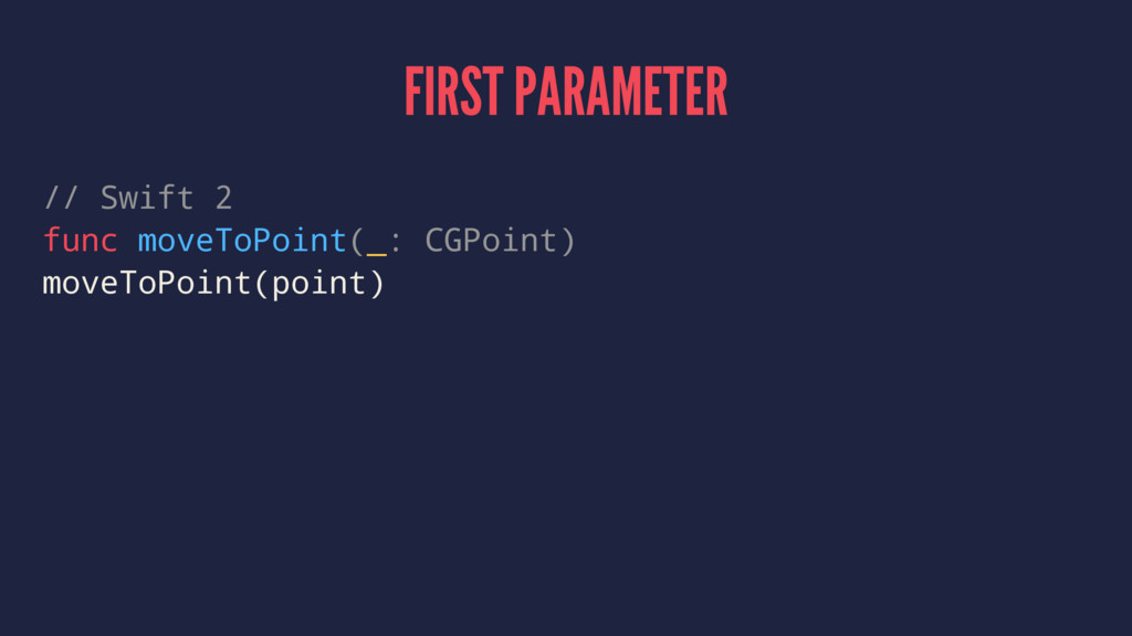 FIRST PARAMETER // Swift 2 func moveToPoint(_: ...