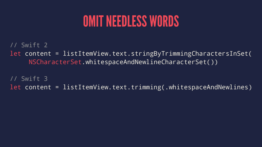 OMIT NEEDLESS WORDS // Swift 2 let content = li...