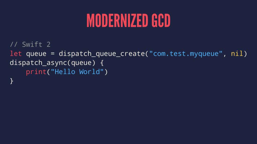 MODERNIZED GCD // Swift 2 let queue = dispatch_...
