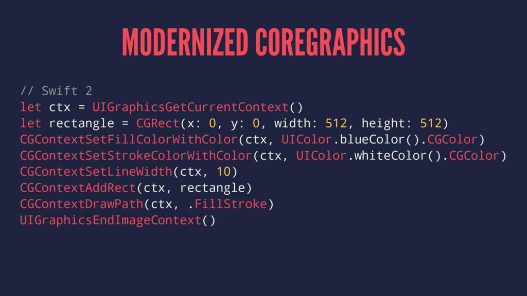 MODERNIZED COREGRAPHICS // Swift 2 let ctx = UI...