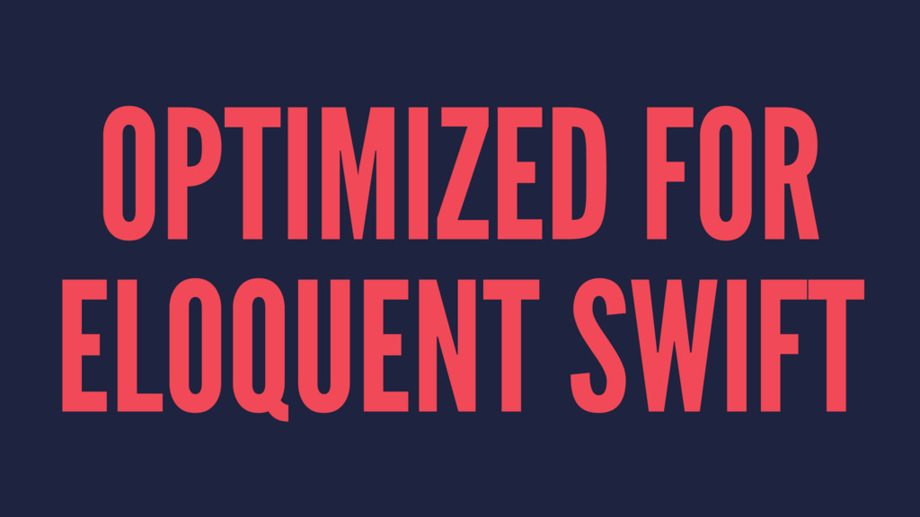 OPTIMIZED FOR ELOQUENT SWIFT