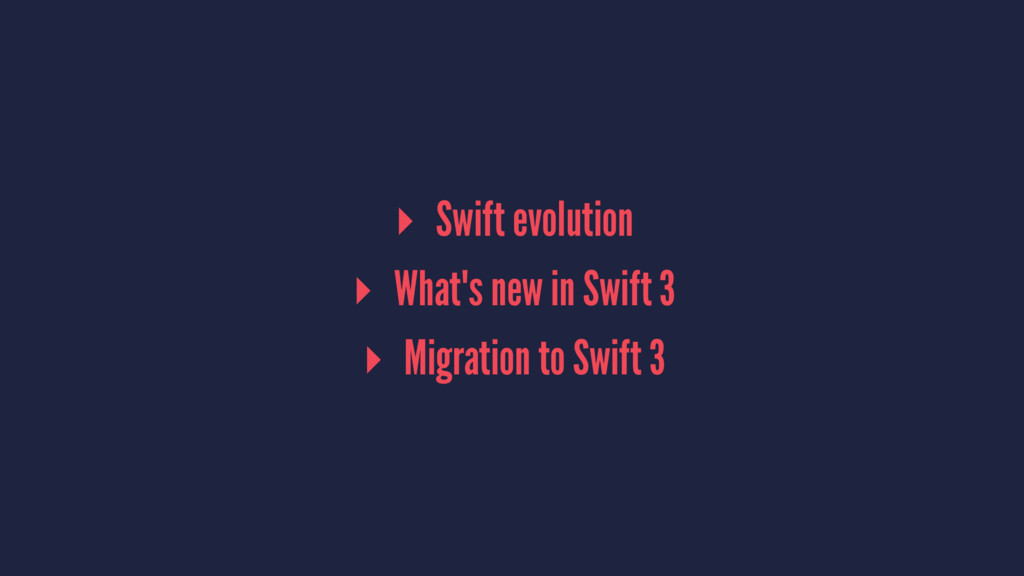 ▸ Swift evolution ▸ What's new in Swift 3 ▸ Mig...