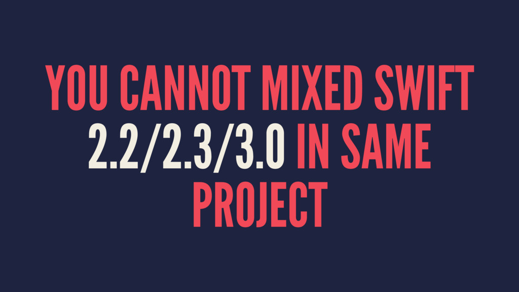 YOU CANNOT MIXED SWIFT 2.2/2.3/3.0 IN SAME PROJ...