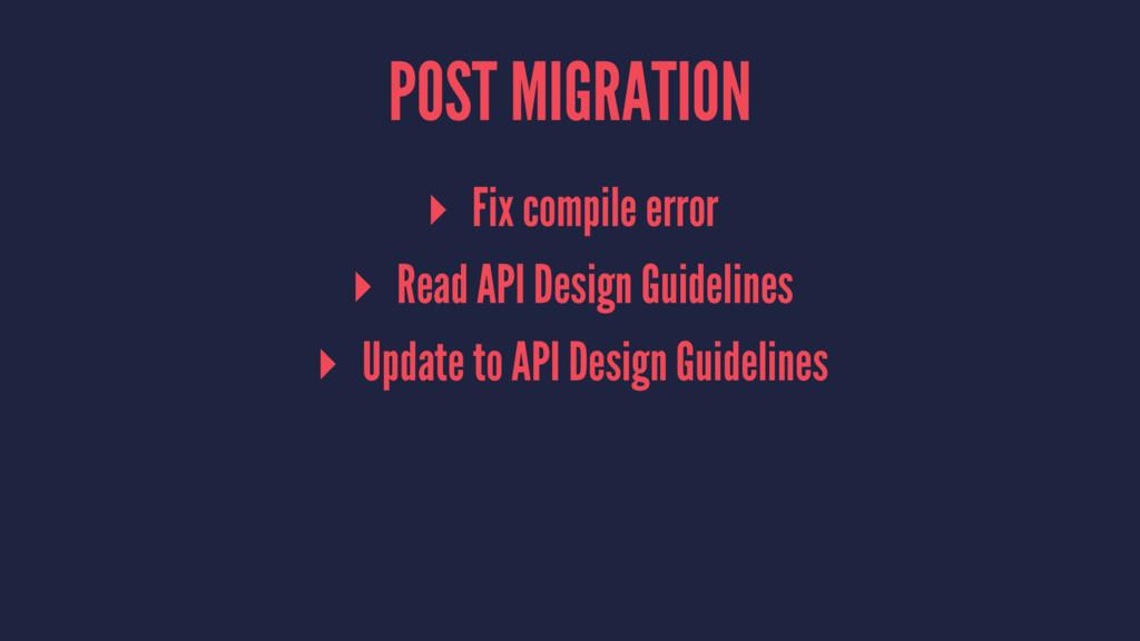 POST MIGRATION ▸ Fix compile error ▸ Read API D...