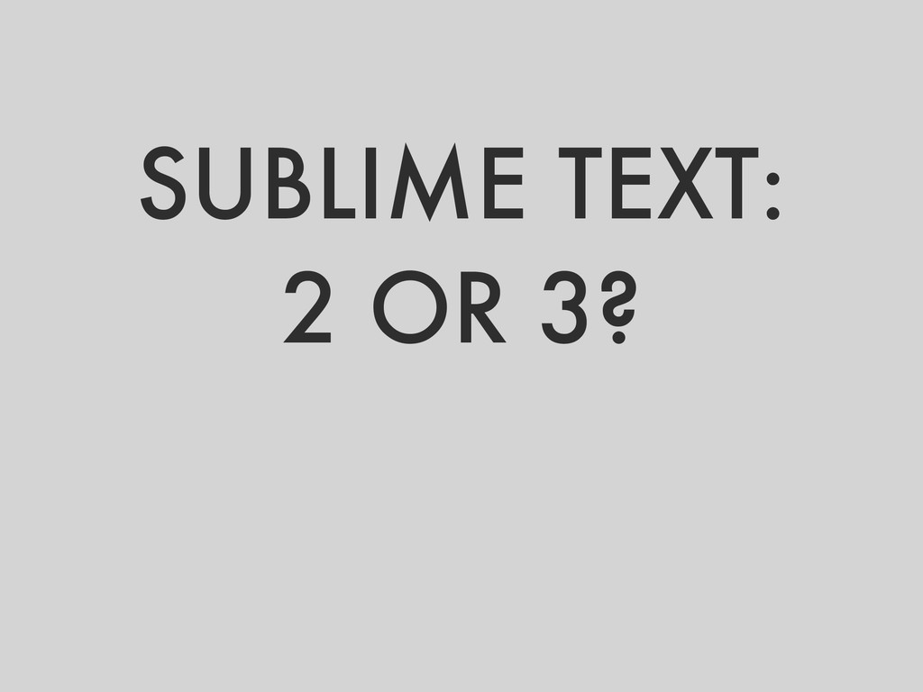 SUBLIME TEXT: 2 OR 3?