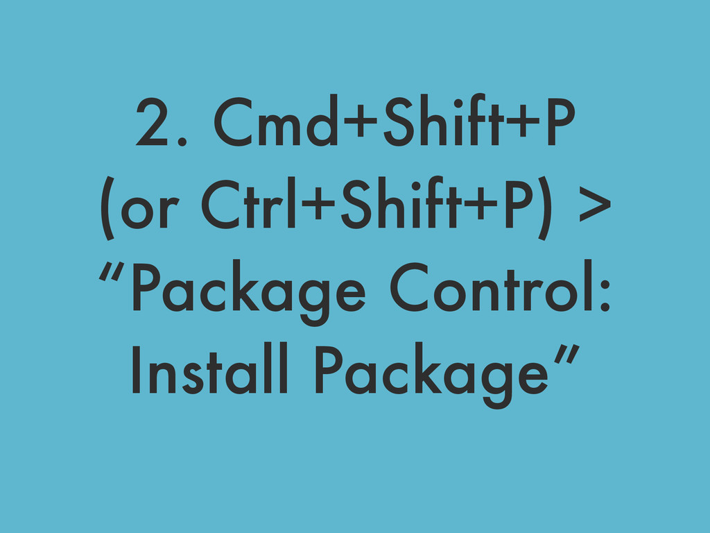 "2. Cmd+Shift+P (or Ctrl+Shift+P) > ""Package Con..."