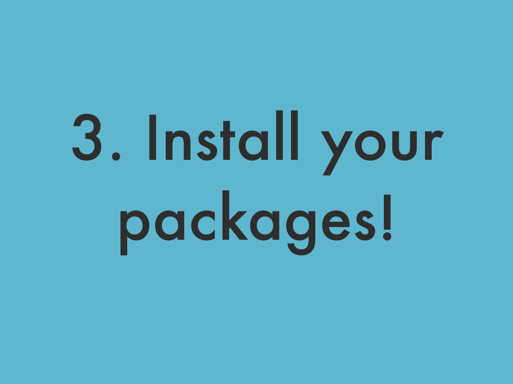 3. Install your packages!
