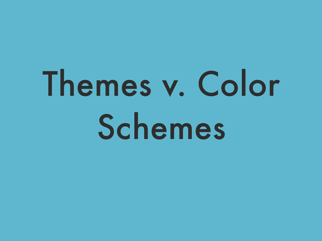 Themes v. Color Schemes