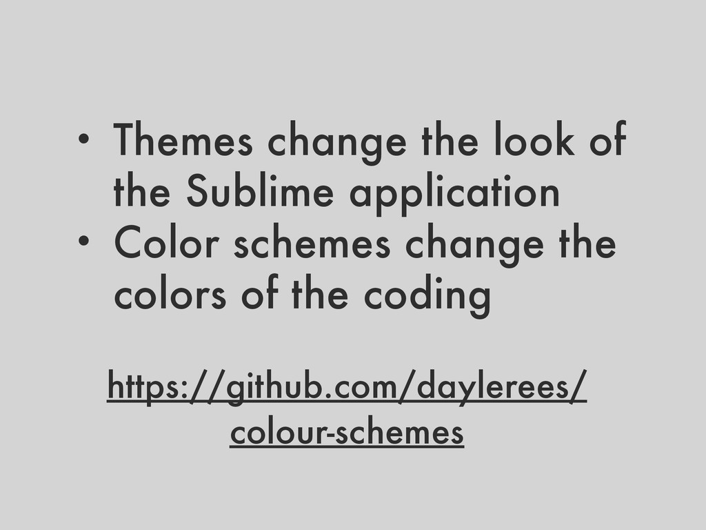 • Themes change the look of the Sublime applica...