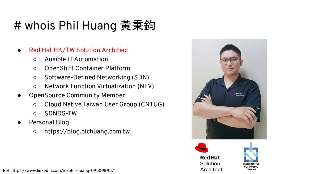 # whois Phil Huang 黃秉鈞 ● Red Hat HK/TW Solution...