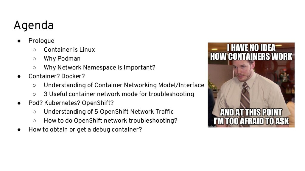 Agenda ● Prologue ○ Container is Linux ○ Why Po...