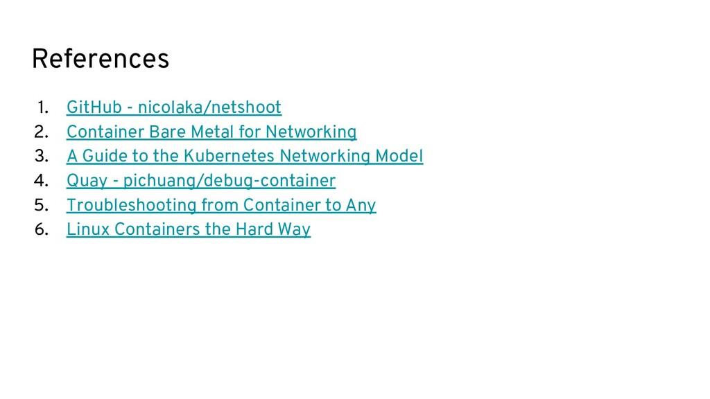 References 1. GitHub - nicolaka/netshoot 2. Con...