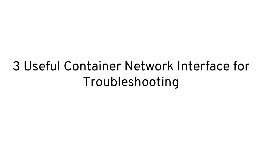 3 Useful Container Network Interface for Troubl...