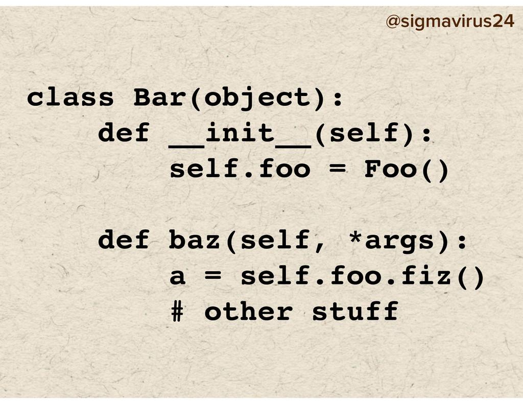 @sigmavirus24 class Bar(object): def __init__(s...