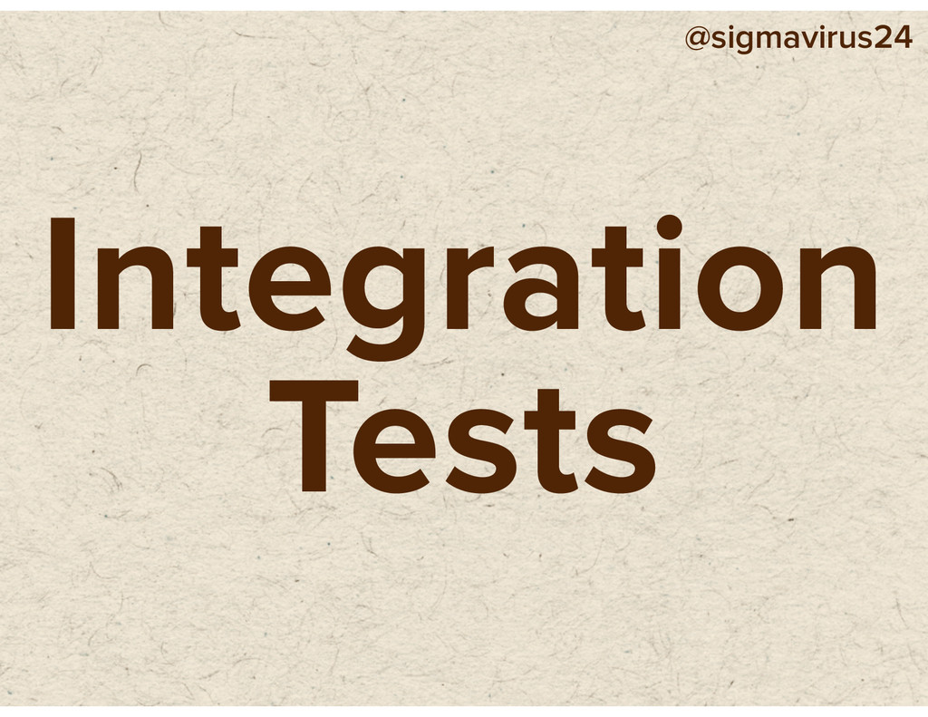 @sigmavirus24 Integration Tests