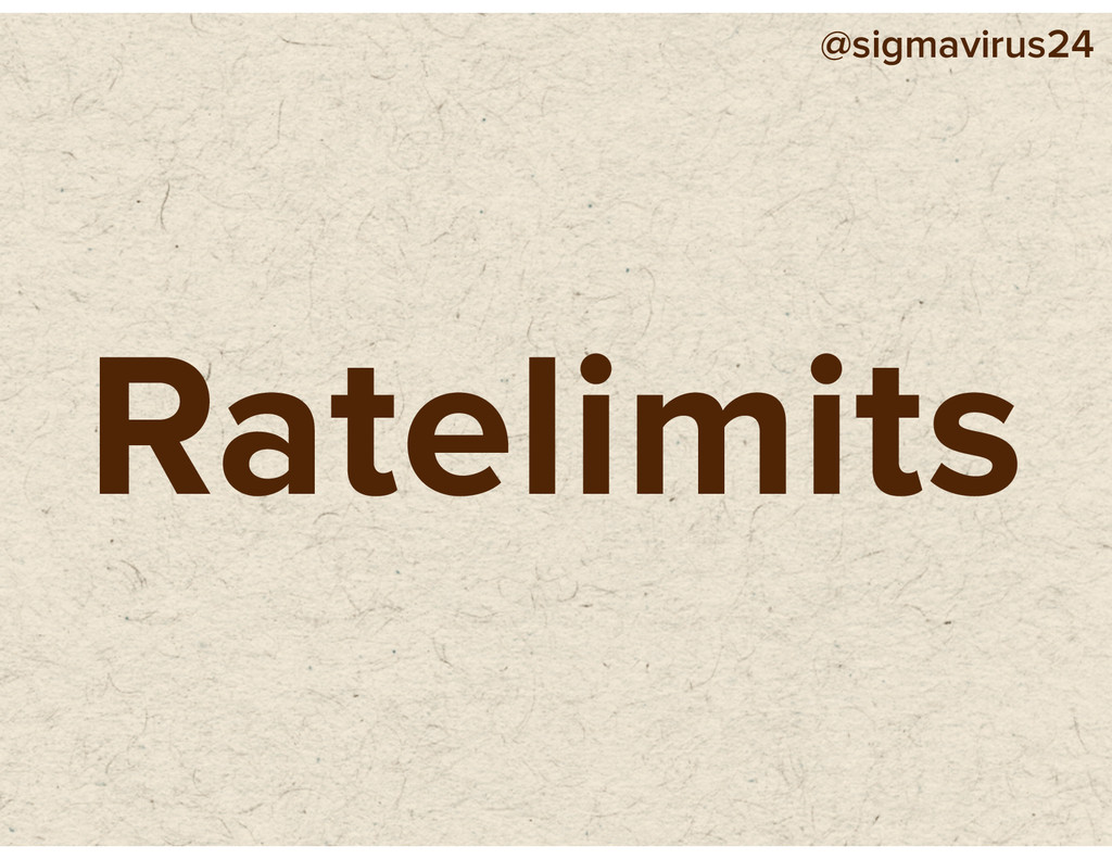 @sigmavirus24 Ratelimits