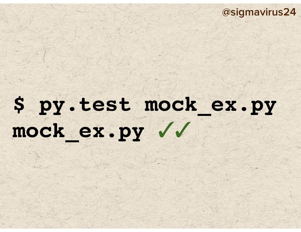 @sigmavirus24 $ py.test mock_ex.py mock_ex.py ✓✓