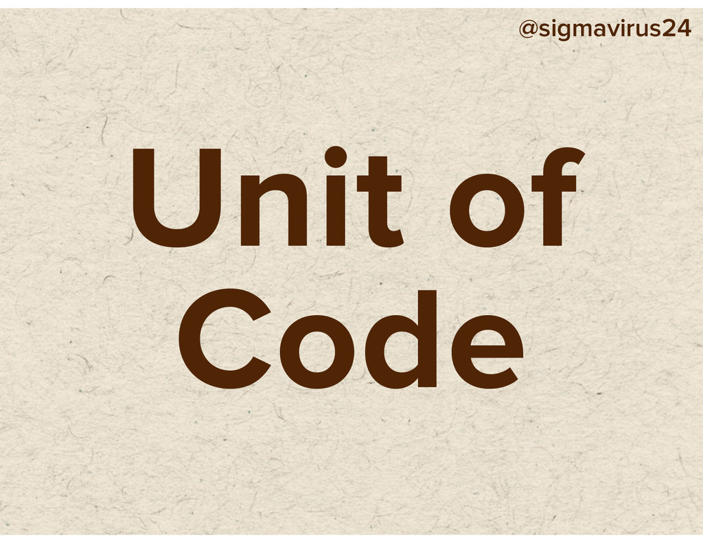 @sigmavirus24 Unit of Code