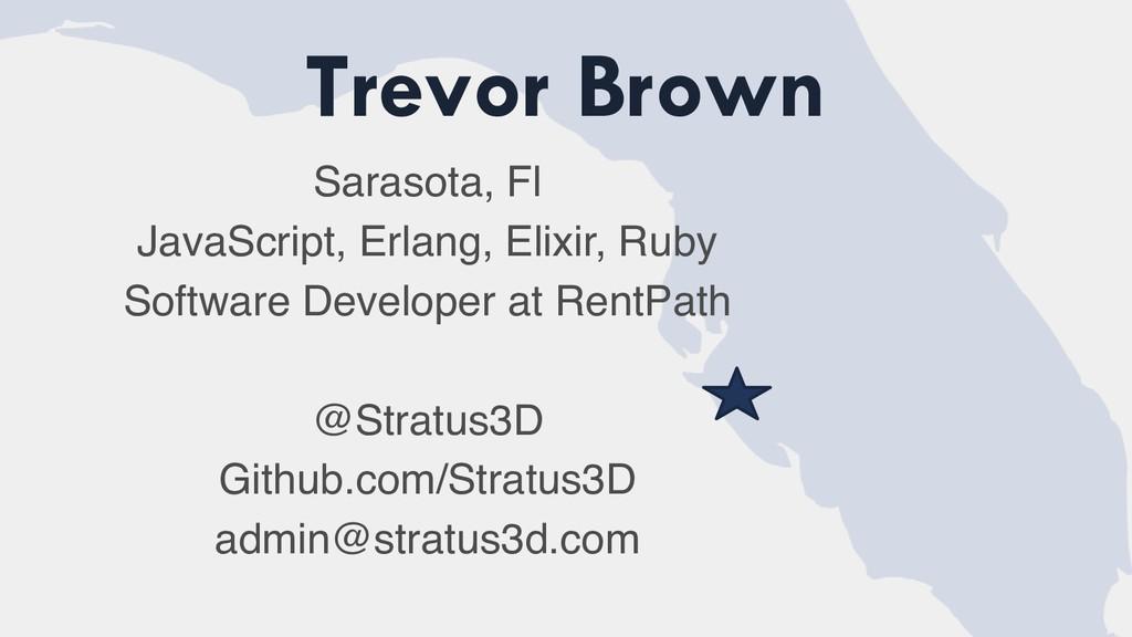 Trevor Brown Sarasota, Fl JavaScript, Erlang, E...