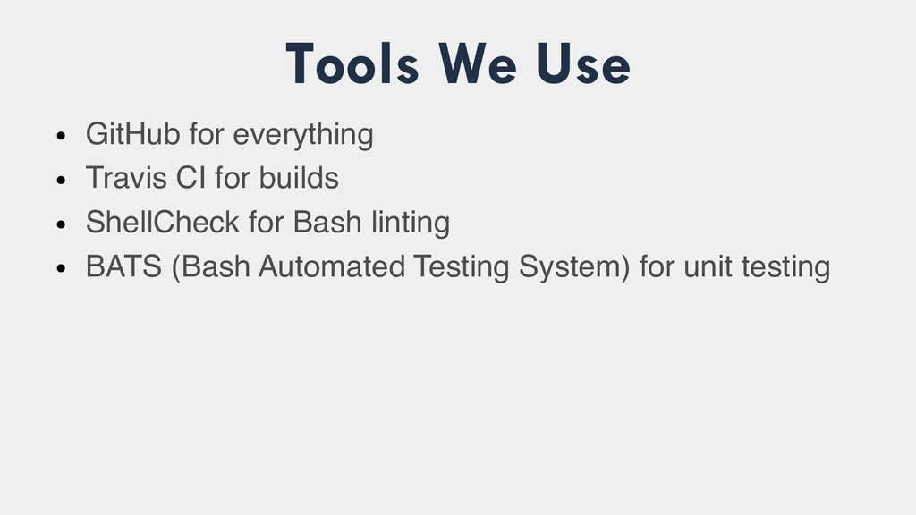 Tools We Use ● GitHub for everything ● Travis C...