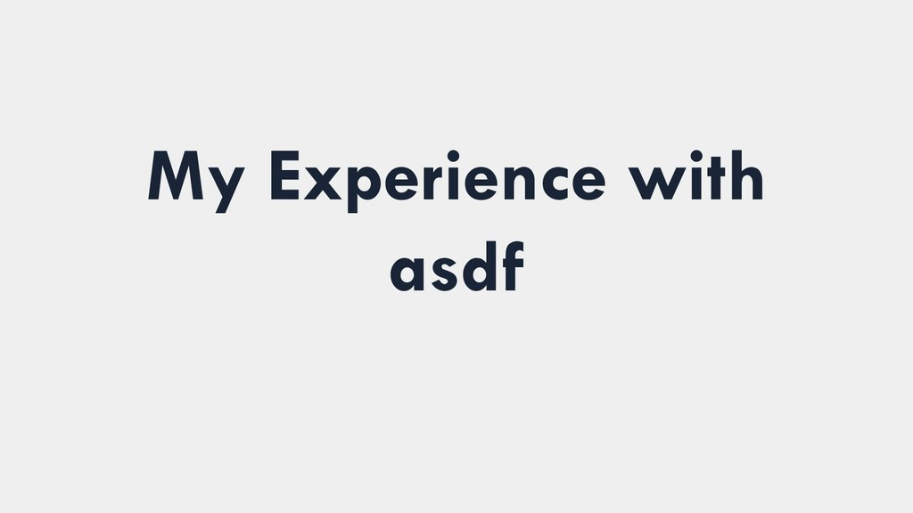 My Experience with asdf