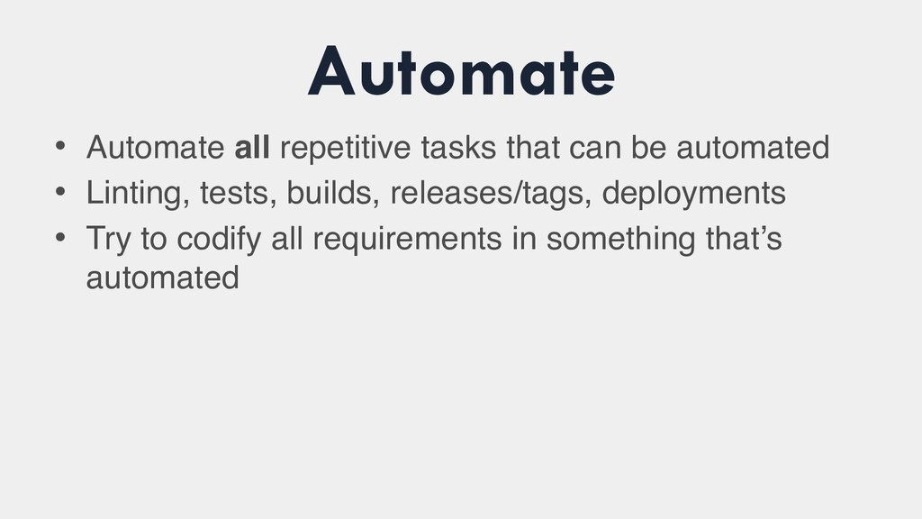 Automate • Automate all repetitive tasks that c...