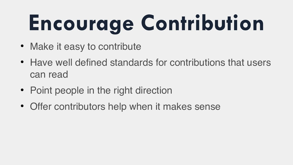 Encourage Contribution ● Make it easy to contri...