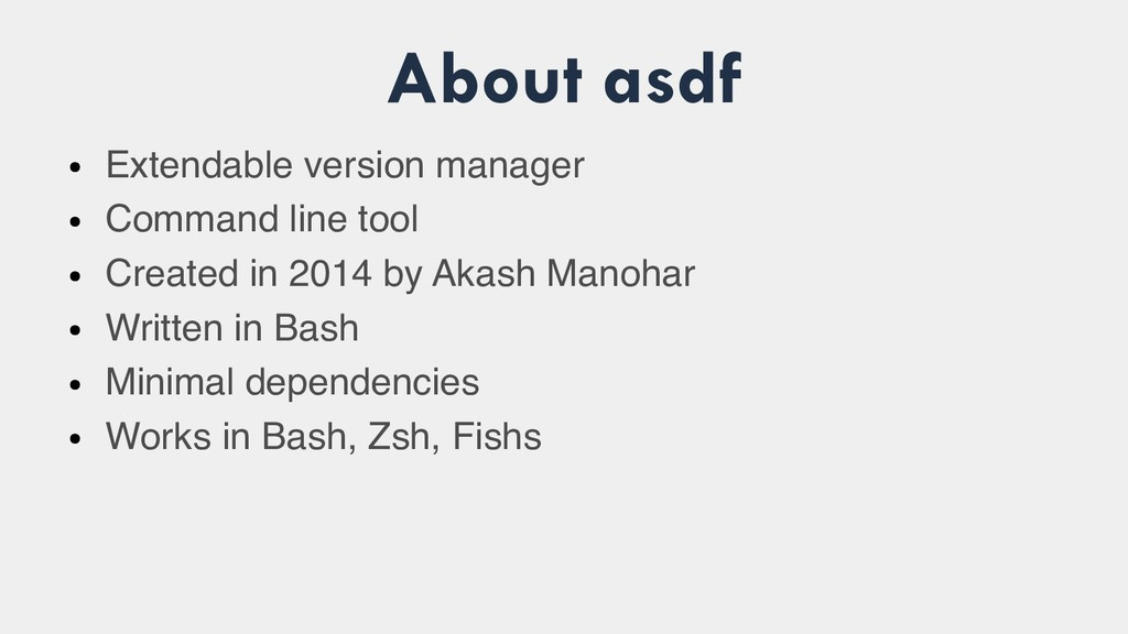 About asdf ● Extendable version manager ● Comma...