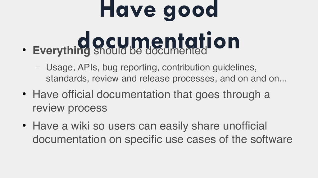 Have good documentation ● Everything should be ...