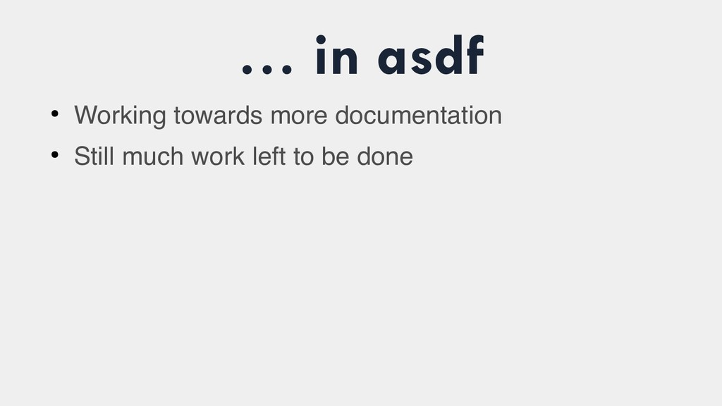 … in asdf ● Working towards more documentation ...