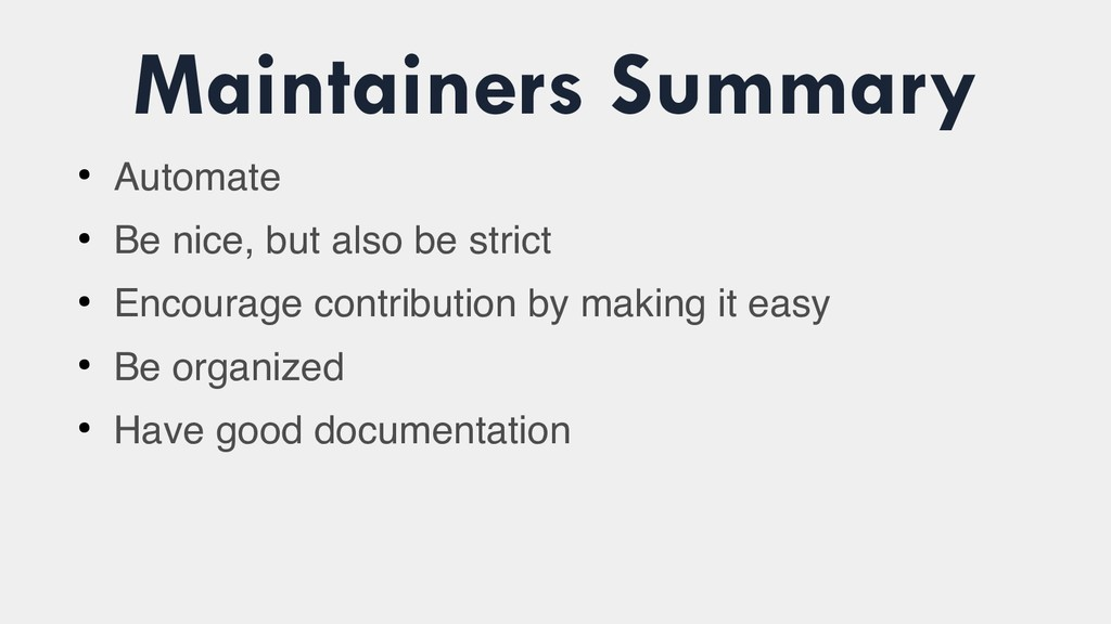 Maintainers Summary ● Automate ● Be nice, but a...