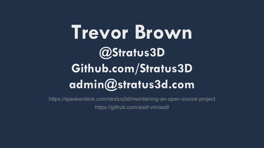Trevor Brown @Stratus3D Github.com/Stratus3D ad...
