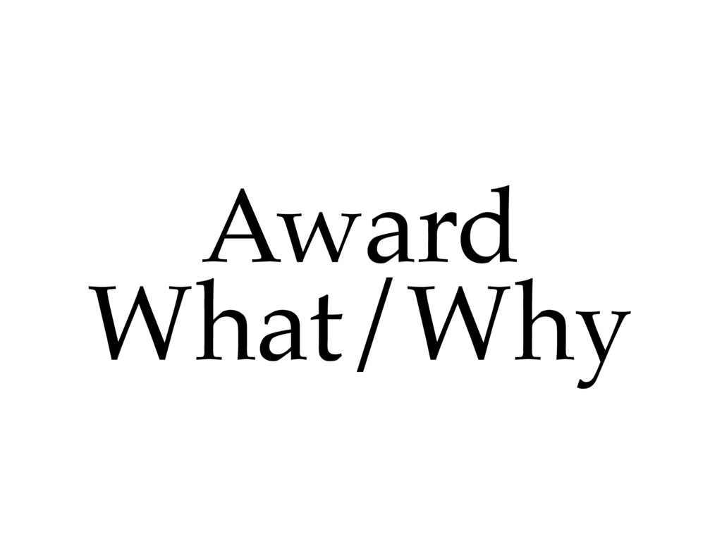 Award! What/Why