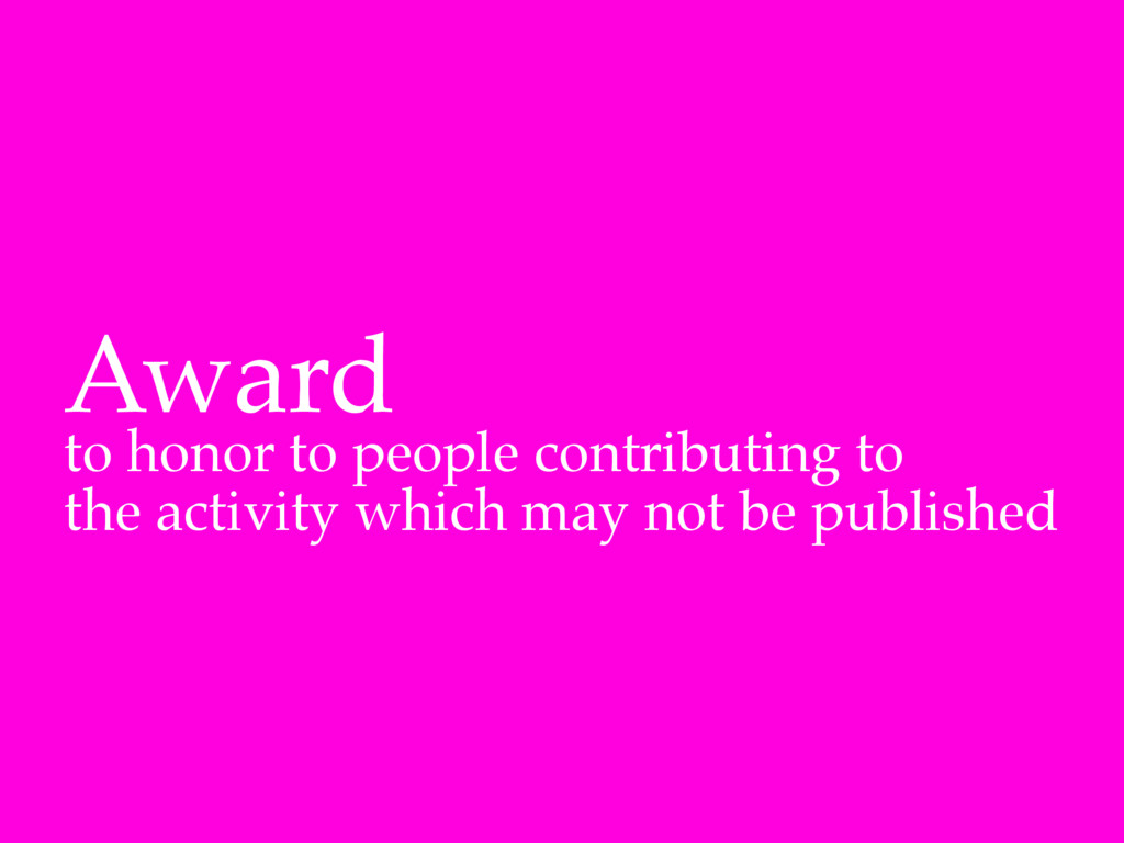 Award! to honor to people contributing to! the ...
