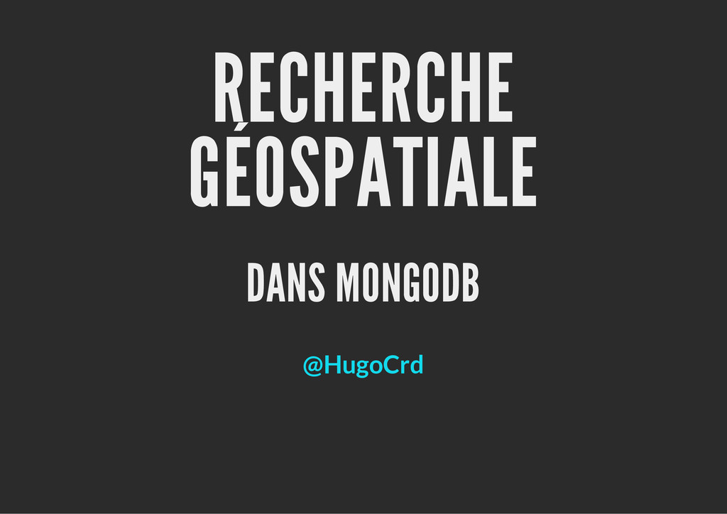 RECHERCHE GÉOSPATIALE DANS MONGODB @HugoCrd