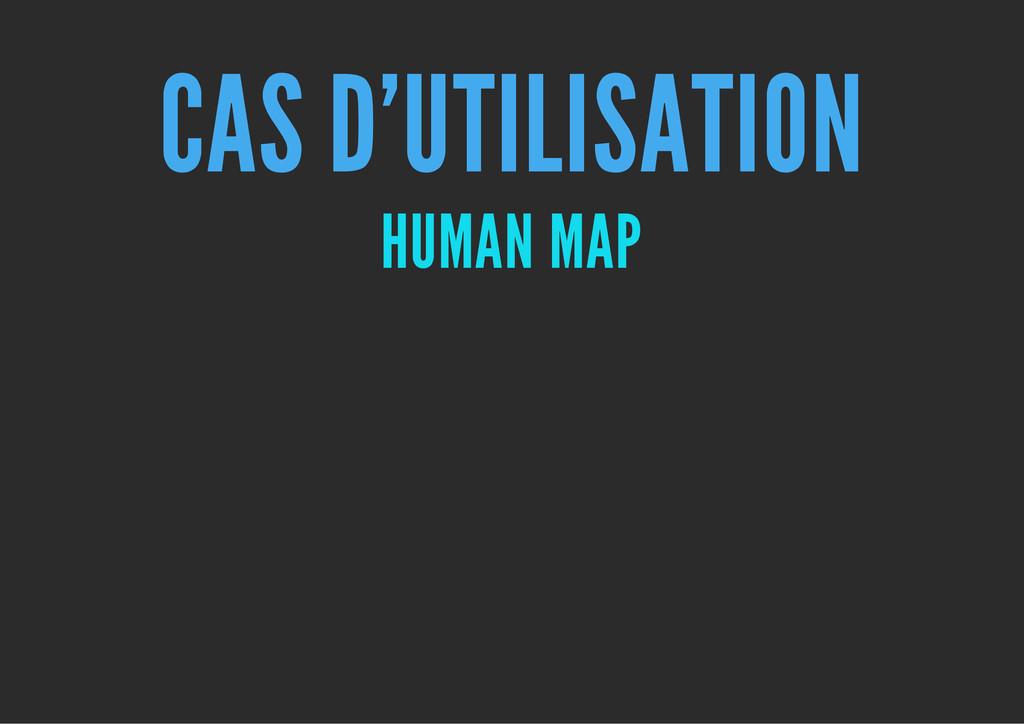 CAS D'UTILISATION HUMAN MAP